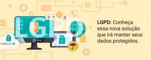 LGPD: Conheça essa nova solução que irá manter seus dados protegidos.