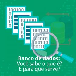 Banco de dados: Você sabe o que é? E para que serve?
