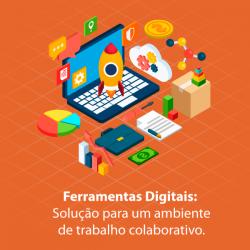 Ferramentas Digitais: Solução para um ambiente de trabalho colaborativo
