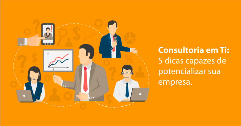 Consultoria em TI: 5 dicas capazes de potencializar sua empresa