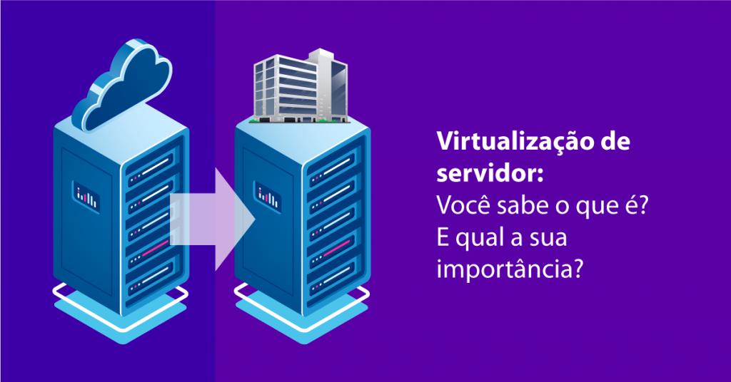 Virtualização de servidor: Você sabe o que é? E qual a sua importância?