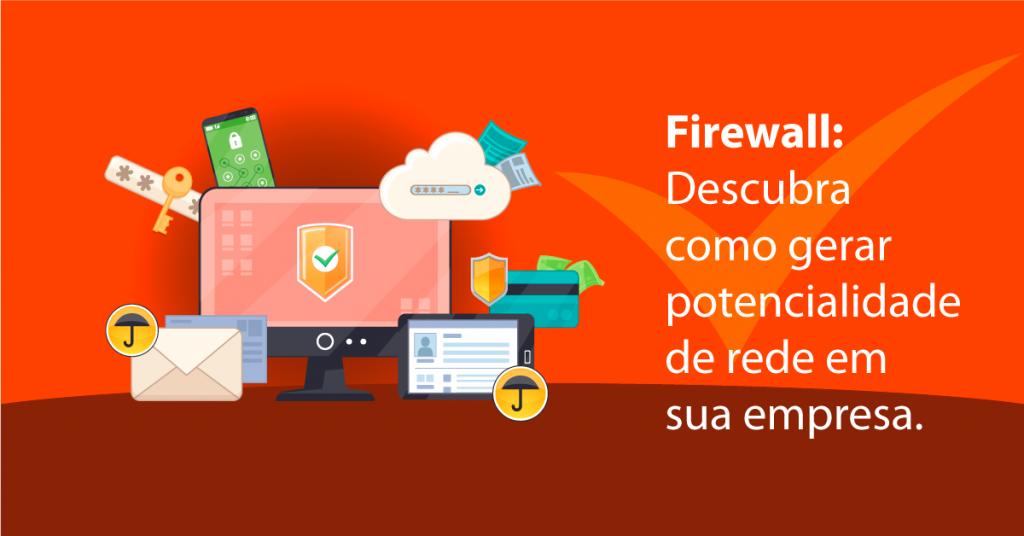 Firewall: Descubra como gerar potencialidade de rede em sua empresa
