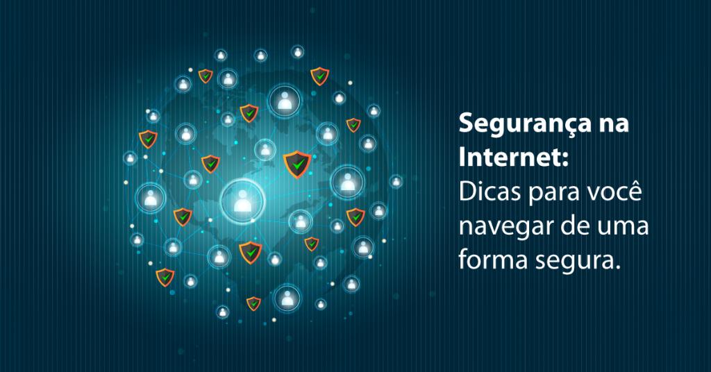 Segurança na Internet: Dicas para você navegar de uma forma segura