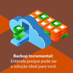 Backup Incremental: Entenda porque pode ser a solução ideal para você