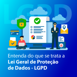 Entenda do que se trata a Lei Geral de Proteção de Dados - LGPD