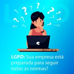 LGPD: Sua empresa está preparada para seguir todas as normas?