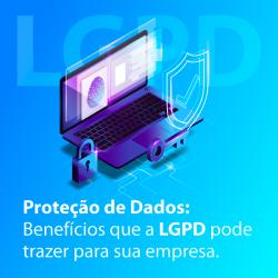 Proteção de Dados: Benefícios que a LGPD pode trazer para sua empresa