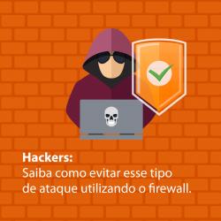 Hackers: Saiba como evitar esse tipo de ataque utilizando o firewall