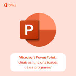 Microsoft PowerPoint: Quais as funcionalidades desse programa?