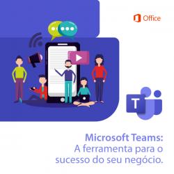 Microsoft Teams: A ferramenta para o sucesso do seu negócio