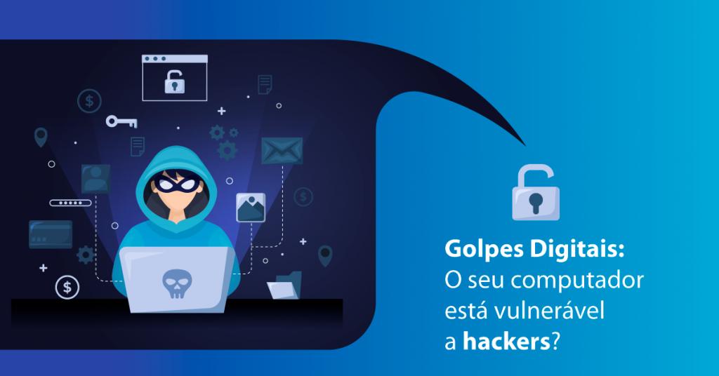 Golpes Digitais: O seu computador está vulnerável a hackers?