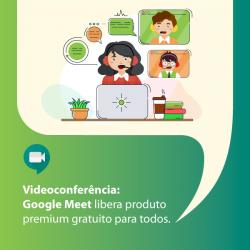 Videoconferência: Google Meet libera produto Premium gratuito para todos
