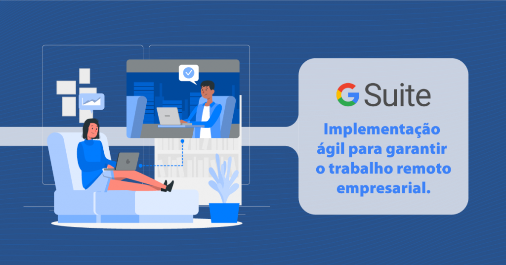 G Suite: Implementação ágil para garantir o trabalho remoto empresarial.