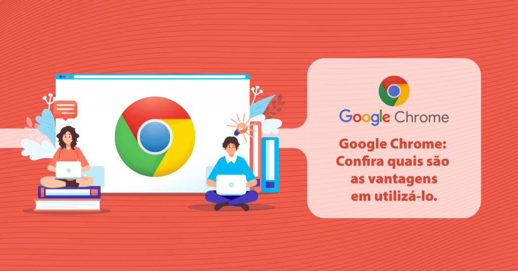 Google Chrome: Confira quais são as vantagens em utilizá-lo