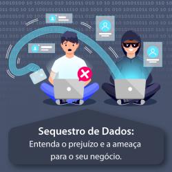 Sequestro de Dados: Entenda o prejuízo e a ameaça para o seu negócio