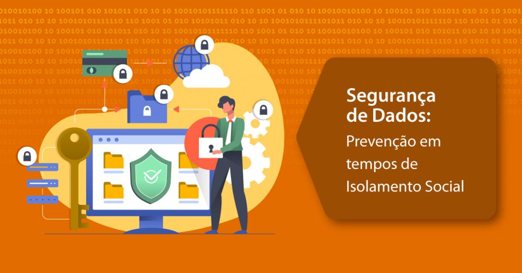 Segurança de Dados: Prevenção em tempos de Isolamento Social