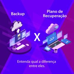 Backup x Plano de Recuperação: Entenda qual a diferença entre eles.