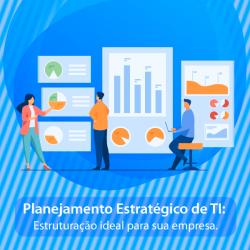 Planejamento Estratégico de TI: Estruturação ideal para a sua empresa