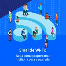 Sinal do Wi-Fi: Saiba como proporcionar melhoria para a sua rede