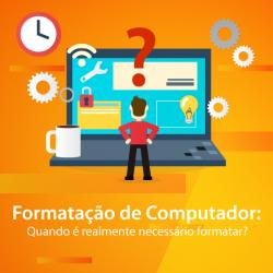 Formatação de Computador: Quando é realmente necessário formatar?