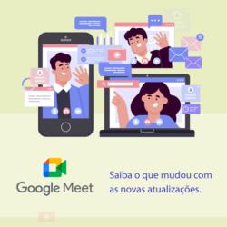 Google Meet: Saiba o que mudou com as novas atualizações.