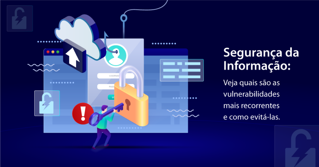 Segurança da Informação: Veja quais são as vulnerabilidades mais recorrentes e como evitá-las.